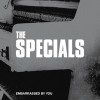 The Specials - Embarrassed By You (Radio Edit)