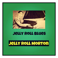 Jelly Roll Morton - Jelly Roll Blues