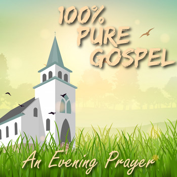 Various Artists - 100% Pure Gospel / An Evening Prayer (Explicit)