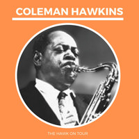 Coleman Hawkins - The Hawk on Tour