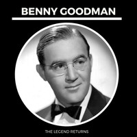 Benny Goodman - The Legends Returns