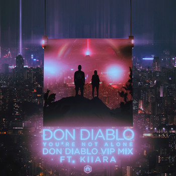 Don Diablo - You're Not Alone (feat. Kiiara) (Don Diablo VIP Mix)