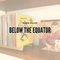 Glenn Miller & His Orchestra - Below the Equator