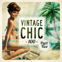 Various Artists - Vintage Chic 100 - Part Five (Explicit)