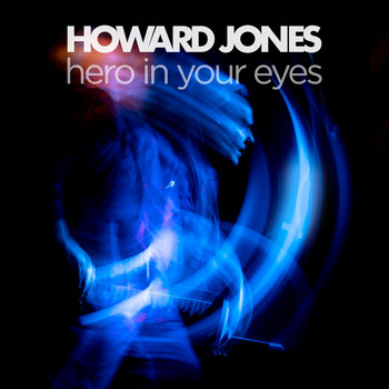 Howard Jones - Hero in Your Eyes
