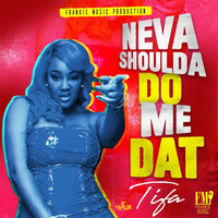 Tifa - Neva Shoulda Do Me Dat (Explicit)