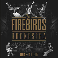 The Firebirds - The Firebirds Rockestra (Live in Berlin [Explicit])