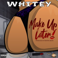 Whitey - Make Up Later (Explicit)