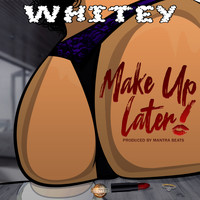 Whitey - Make Up Later