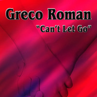 Greco Roman - Can't Let Go (Remixes)