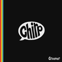 Chirp - Greener