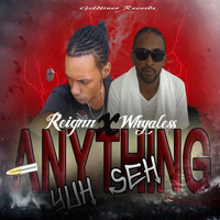 WhyaLess featuring Reignn - Anything Yuh Seh (feat. Reignn)