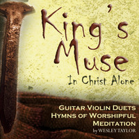 Wesley Taylor - King's Muse: In Christ Alone