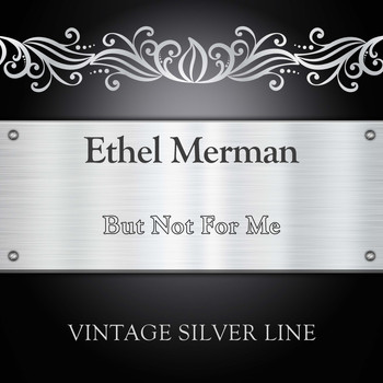 Ethel Merman - But Not For Me