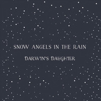 Darwin's Daughter - Snow Angels in the Rain