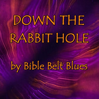 Bible Belt Blues - Down the Rabbit Hole