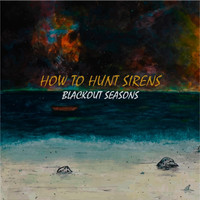 Blackout Seasons - How to Hunt Sirens EP