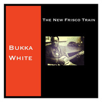 Bukka White - The New Frisco Train