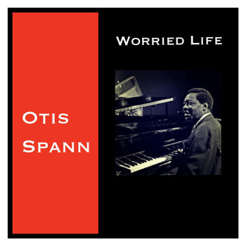 Otis Spann - Worried Life