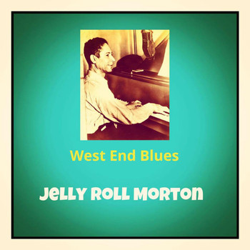 Jelly Roll Morton - West End Blues