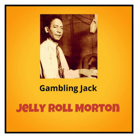 Jelly Roll Morton - Gambling Jack