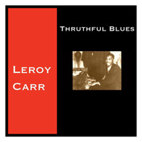 Leroy Carr - Thruthful Blues