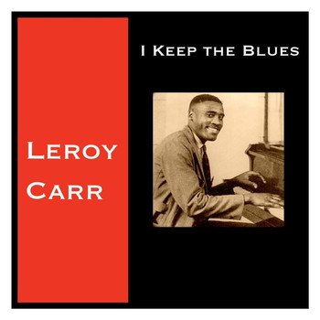 Leroy Carr - I Keep the Blues