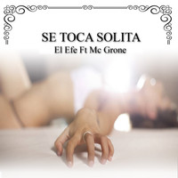 El Efe featuring Mc Grone - Se Toca Solita (Explicit)