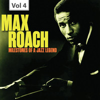 Max Roach - Milestones of a Jazz Legend - Max Roach, Vol. 4