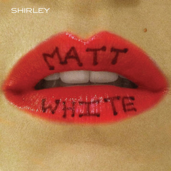 Matt White - Shirley