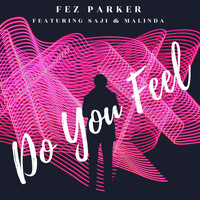 Fez Parker featuring Saji & Malinda - Do You Feel
