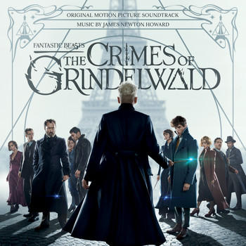James Newton Howard - Fantastic Beasts: The Crimes Of Grindelwald (Original Motion Picture Soundtrack)
