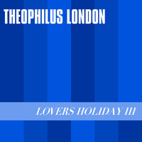 Theophilus London - Lovers Holiday III