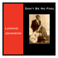 Lonnie Johnson - Don't Be No Fool