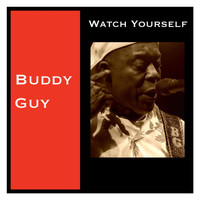 Buddy Guy - Watch Yourself