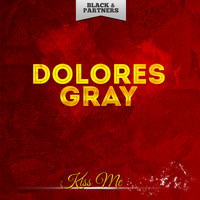 Dolores Gray - Kiss Me
