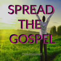 Commissioned - Spread the Gospel