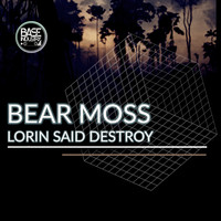 Bear Moss - Lorin Said Destroy