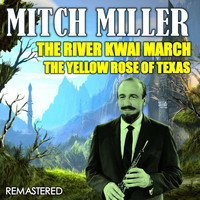 Mitch Miller - The River Kwai March & The Yellow Rose of Texas (Remastered)