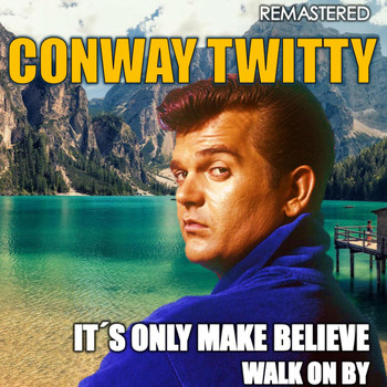Conway Twitty - It's Only Make Believe & Walk on By (Remastered)