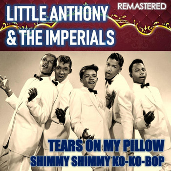 Little Anthony & The Imperials - Tears on My Pillow & Shimmy Shimmy Ko-Ko-bop (Remastered)