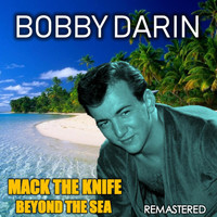 Bobby Darin - Mack the Knife & Beyond the Sea (Remastered)