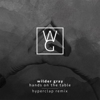 Wilder Gray - Hands on the Table (Hyperclap Remix)