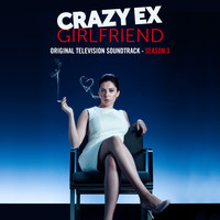 Crazy Ex-Girlfriend Cast - Crazy Ex-Girlfriend: Season 3 (Original Television Soundtrack) (Explicit)