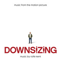 Rolfe Kent - Downsizing (Music from the Motion Picture)