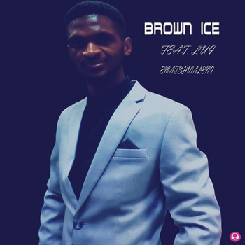 Brown Ice - Ematshwaleni