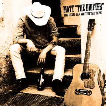 "Matt ""The Drifter"" - The Devil Can Wait in the Dark"