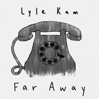 Lyle Kam - Far Away
