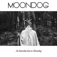 Moondog - An Introduction to Moondog