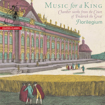 Florilegium & Ashley Solomon - Florilegium - Music For A King (Chamber Works from the Court of Frederick the Great)